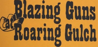 Blazing Guns at Roaring Gulch by ACT Theatre Company (Atascosa County Troupe)