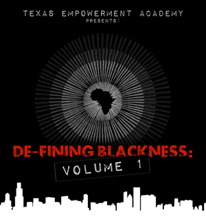 De-Fining Blackness: Volume 1 by Texas Empowerment Academy
