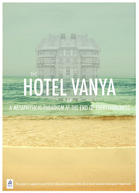The Hotel Vanya, or A Metaphysical-Paradigm At The End of Everythingness by Natalie George Productions