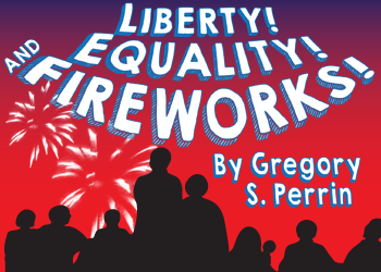 Liberty! Equality! and Fireworks!  by Pollyanna Theatre Company