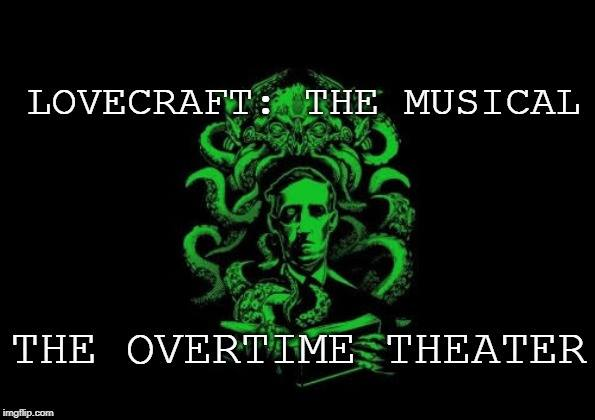 LoveCraft: The Musical by Overtime Theater