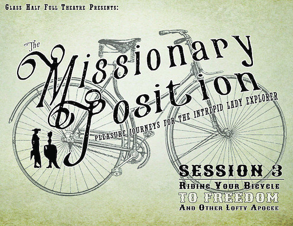 Missionary Position: Pleasure Journeys for the Intrepid Lady Explorer, Season 3 by Glass Half Full Theatre