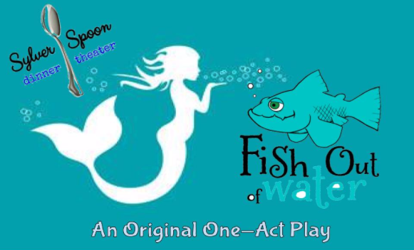 Fish Out of Water by Sylver Spoon Dinner Theatre